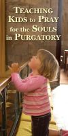 HOLY SOULS SODALITY - TEACHING CHILDREN TO PRAY FOR THE HOLY SOULS IN PURGATORY | ShopMercy