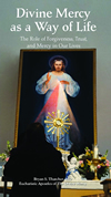 Divine Mercy as a Way of Life: The Role of Forgiveness, Trust, and Mercy in Our Lives