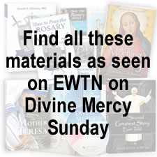 Find all these materials as seen on EWTN on Divine Mercy Sunday