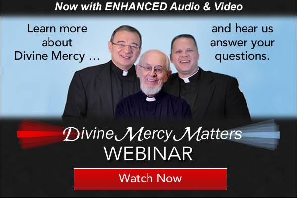 Learn more about Divine Mercy...and hear us answer your questions.  Divine Mercy Matters WEBINAR  Tuesday, April 26, at 7 p.m. EDT  Watch now